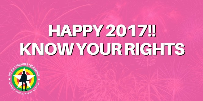 HAPPY 2017 - KNOW YOUR RIGHTS - JOE STRUMMER FOUNDATION