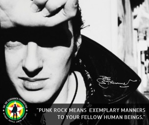 PUNK ROCK MEANS EXEMPLARY MANNERS TO YOUR FELLOW HUMAN BEINGS - JOE STRUMMER